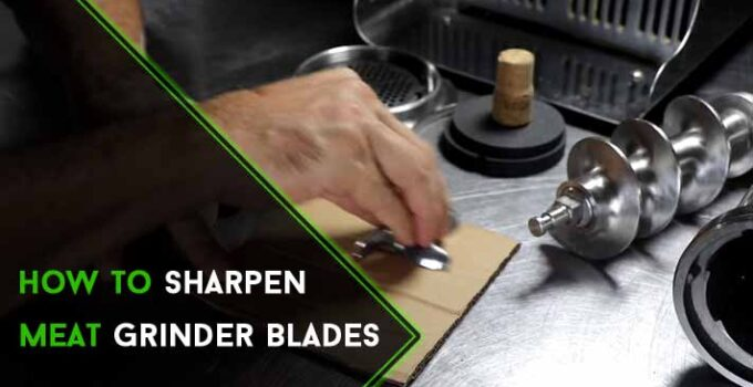 How to Sharpen Meat Grinder Blades: In Super 3 Simple Steps?