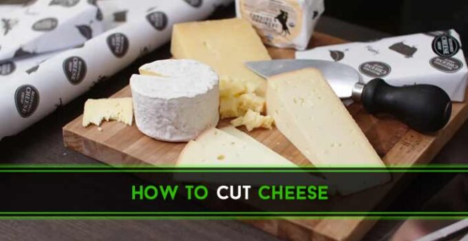 4 Step By Step Tips How to Cut Cheese You Must Know?