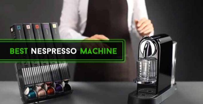 6 Best Nespresso Machine reviews & 16 Reasons You Must Know