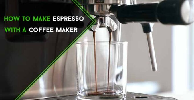 How to Make Espresso with a Coffee Maker in Simple 10 Steps?