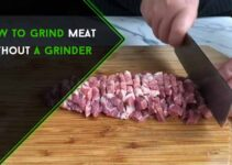 4 Reasons to Grind Meat without a Grinder & 4 Simple Procedures