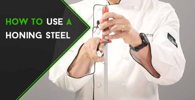 How to Use a Honing Steel in Easy 3 Ways for Kitchen Work?