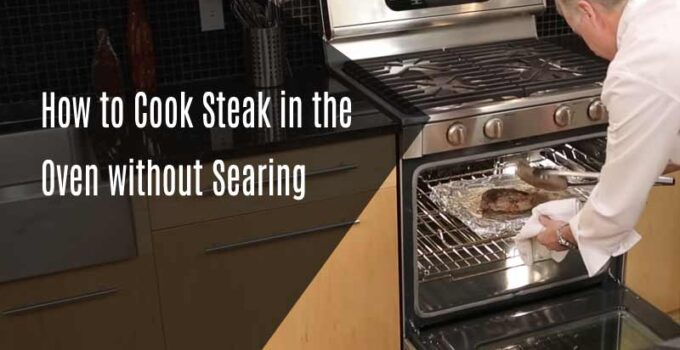 How to Cook Steak in the Oven without Searing?
