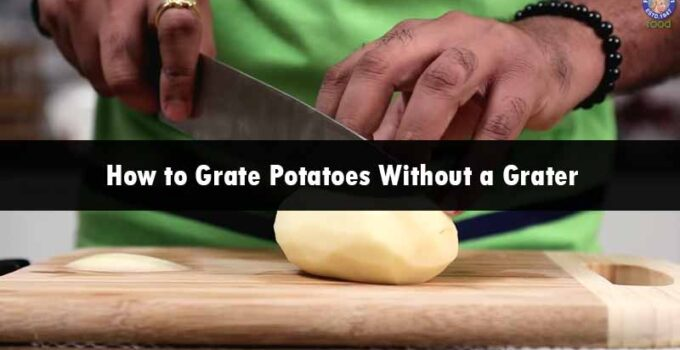 How to Grate Potatoes without a Grater: 8 Different Methods