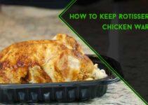 How to Keep Rotisserie Chicken Warm : 8 DIY Methods