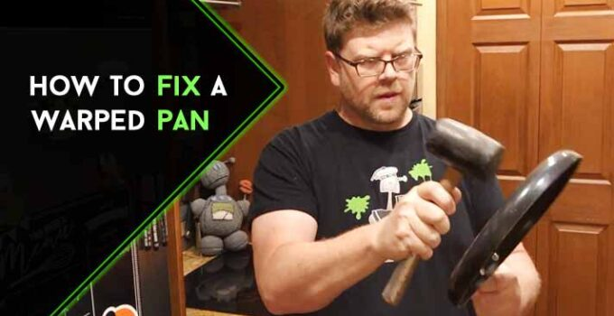 How to Fix a Warped Pan: Easy and Effective Method Discussed